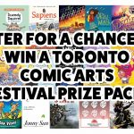 Toronto Comic Arts Festival — Enter for Your Chance to Win a Massive Prize Pack!  – Enter on Exclaim!